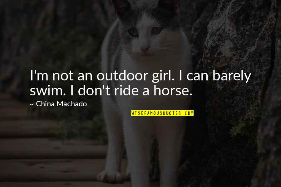 Quotes Soleil Quotes By China Machado: I'm not an outdoor girl. I can barely