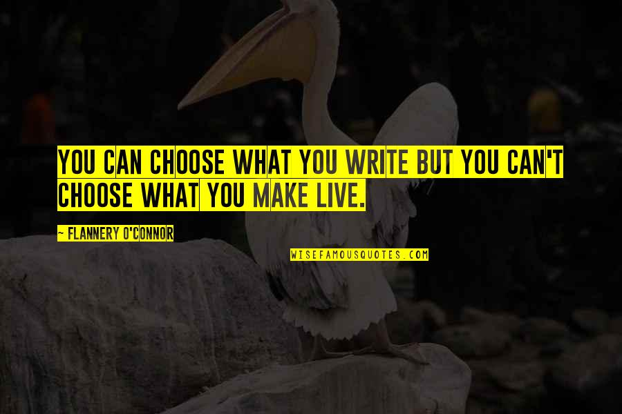 Quotes Soleil Quotes By Flannery O'Connor: You can choose what you write but you