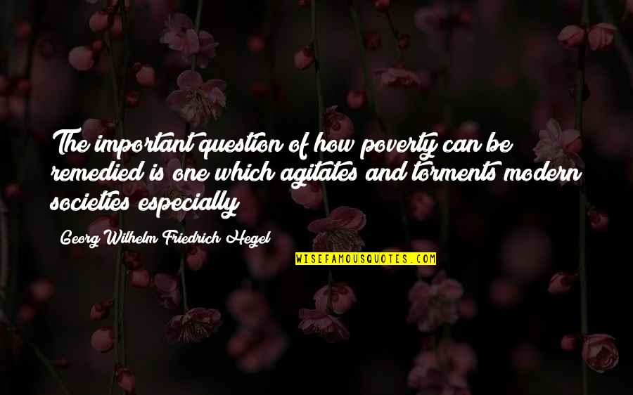 Quotes Soleil Quotes By Georg Wilhelm Friedrich Hegel: The important question of how poverty can be