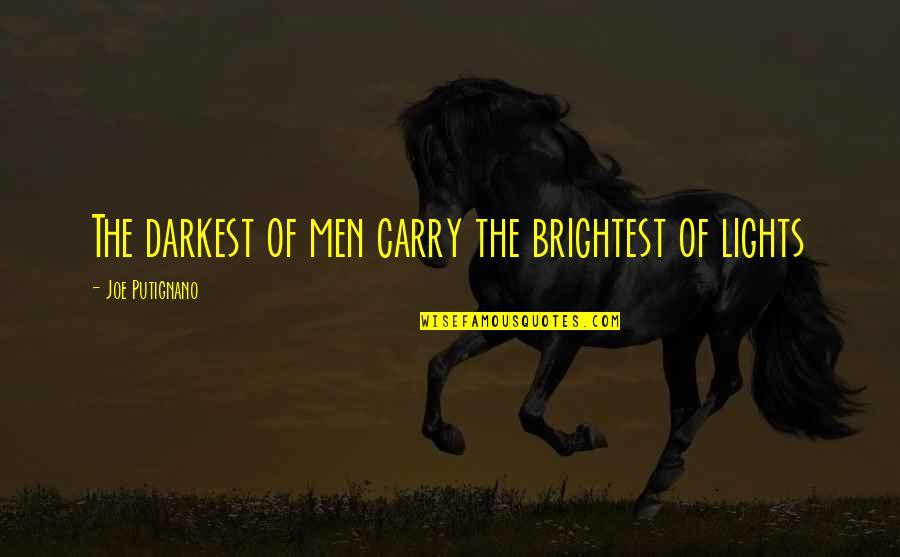 Quotes Soleil Quotes By Joe Putignano: The darkest of men carry the brightest of
