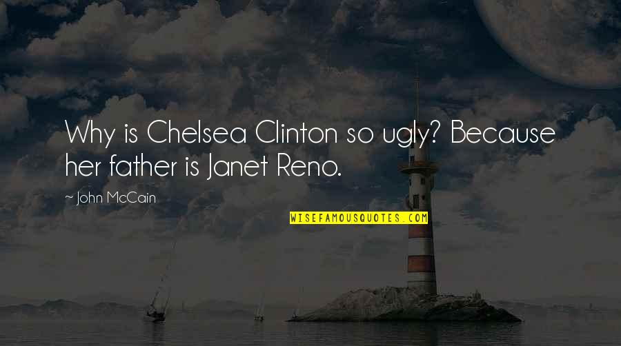 Quotes Soleil Quotes By John McCain: Why is Chelsea Clinton so ugly? Because her