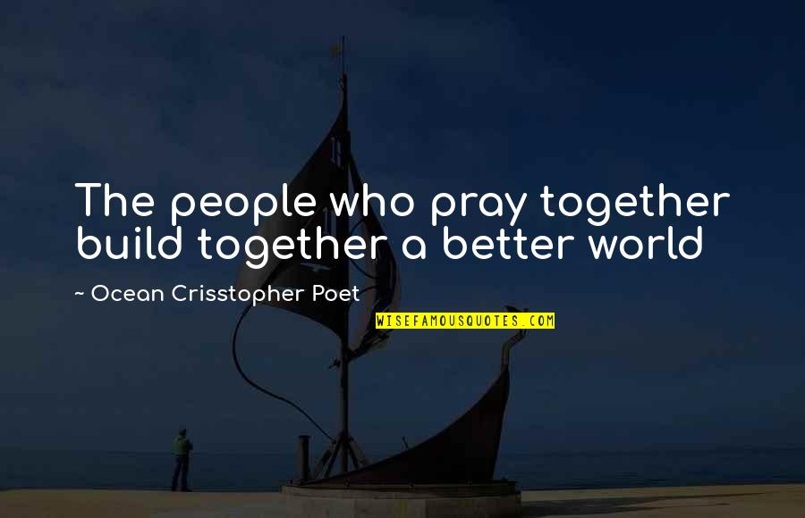 Quotes Soleil Quotes By Ocean Crisstopher Poet: The people who pray together build together a