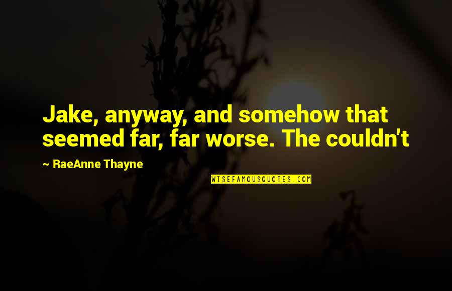 Quotes Soleil Quotes By RaeAnne Thayne: Jake, anyway, and somehow that seemed far, far