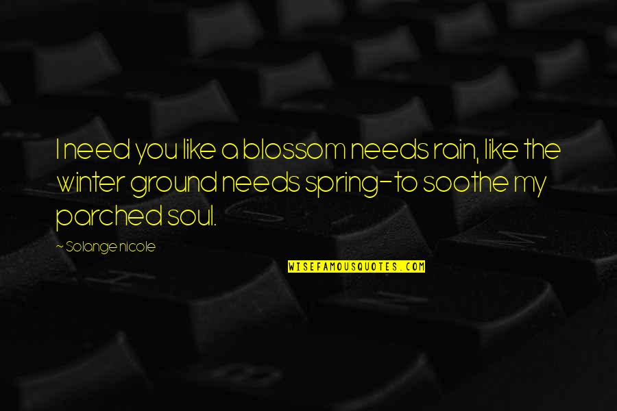 Quotes Soothe Soul Quotes By Solange Nicole: I need you like a blossom needs rain,