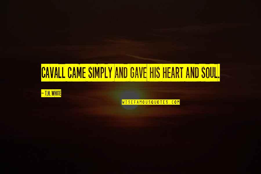 Quotes Spartacus Blood And Sand Quotes By T.H. White: Cavall came simply and gave his heart and
