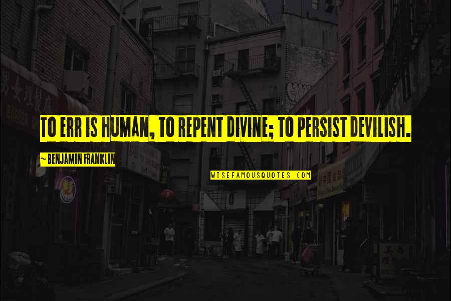 Quotes Srpski Quotes By Benjamin Franklin: To err is human, to repent divine; to