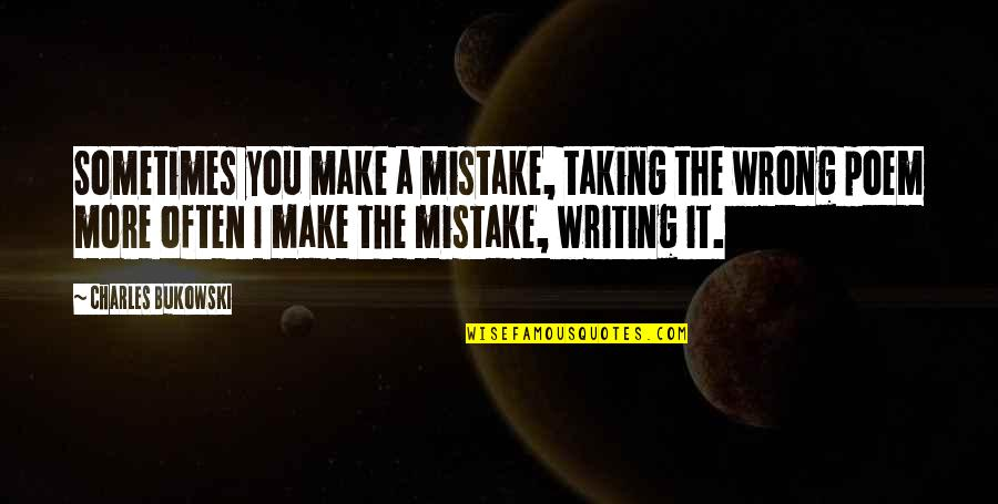 Quotes Srpski Quotes By Charles Bukowski: Sometimes you make a mistake, taking the wrong