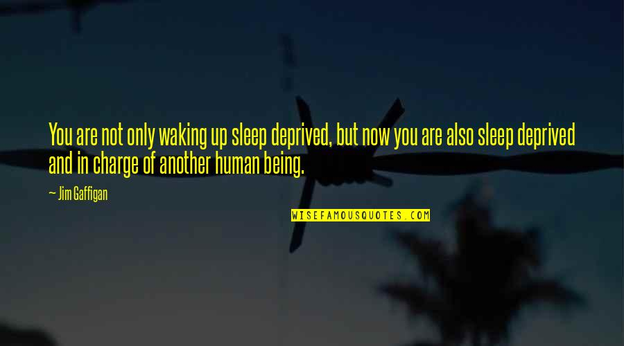 Quotes Srpski Quotes By Jim Gaffigan: You are not only waking up sleep deprived,