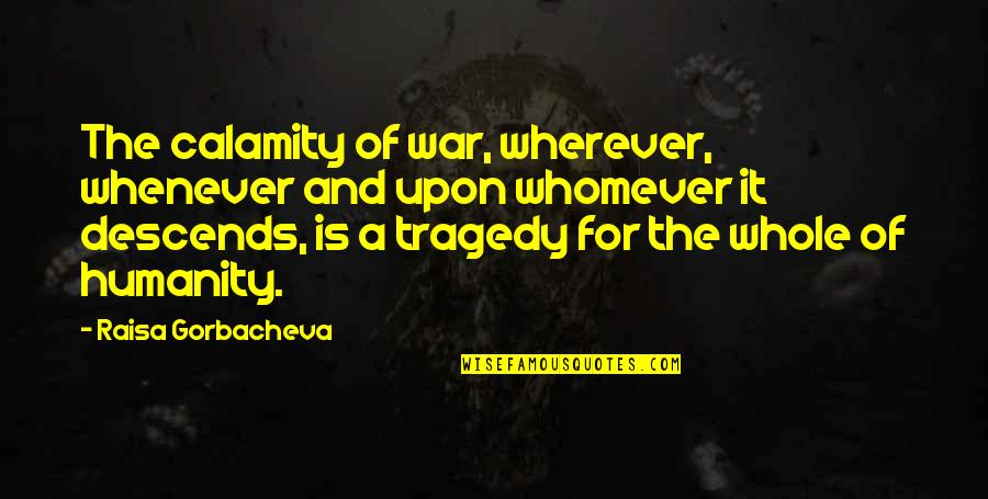 Quotes Srpski Quotes By Raisa Gorbacheva: The calamity of war, wherever, whenever and upon
