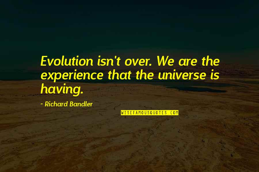 Quotes Srpski Quotes By Richard Bandler: Evolution isn't over. We are the experience that