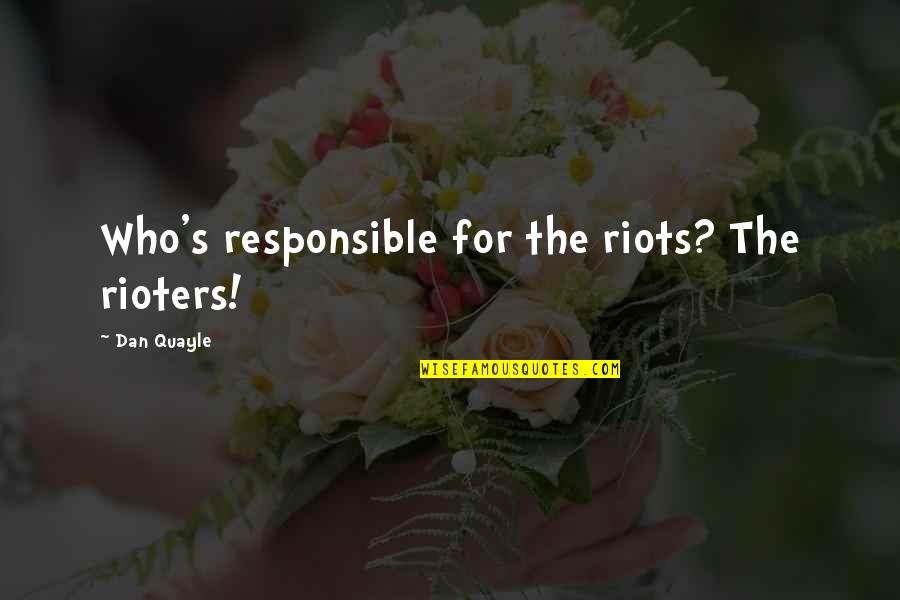 Quotes Urdu Sms Quotes By Dan Quayle: Who's responsible for the riots? The rioters!