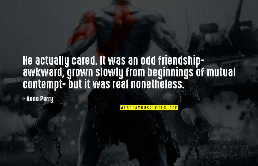 Quotes Verliefd Quotes By Anne Perry: He actually cared. It was an odd friendship-