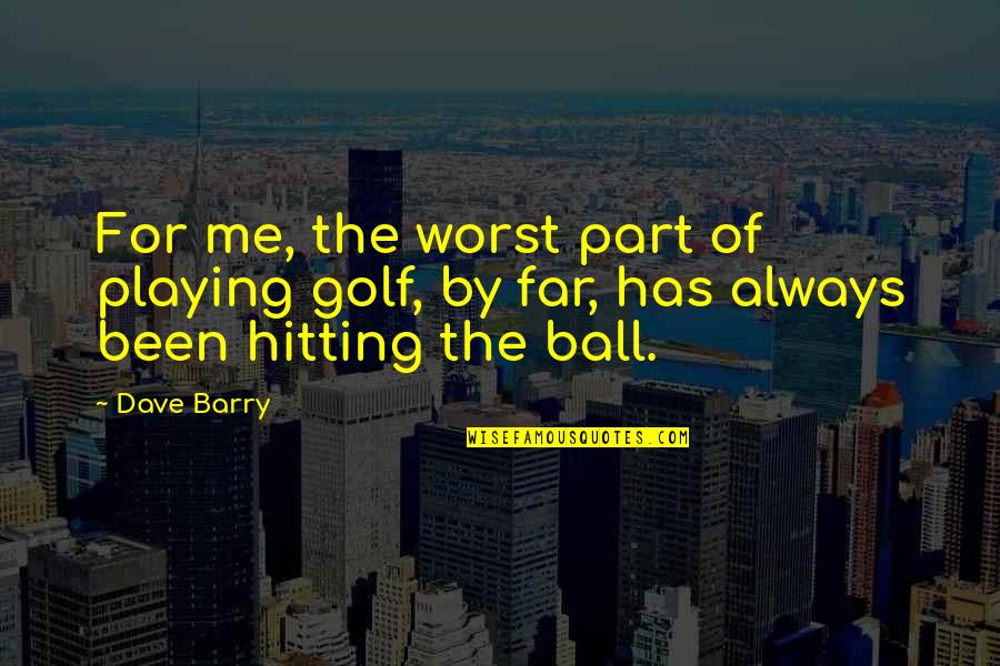 Quotes Verliefd Quotes By Dave Barry: For me, the worst part of playing golf,