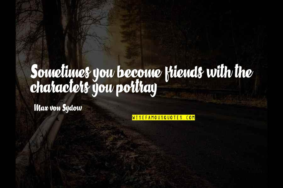 Quotes Verliefd Quotes By Max Von Sydow: Sometimes you become friends with the characters you