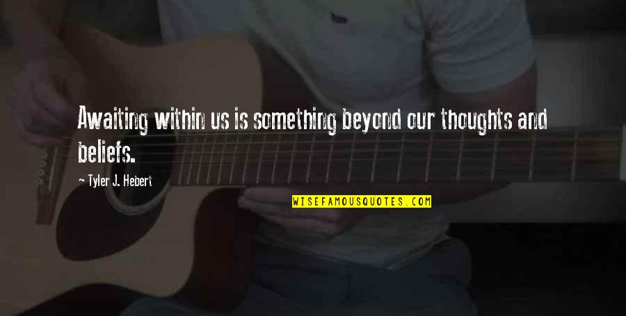 Quotes Vriendschap Engels Quotes By Tyler J. Hebert: Awaiting within us is something beyond our thoughts