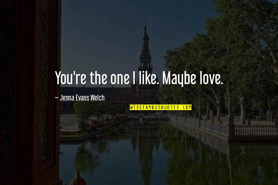 Quotes Welch Quotes By Jenna Evans Welch: You're the one I like. Maybe love.