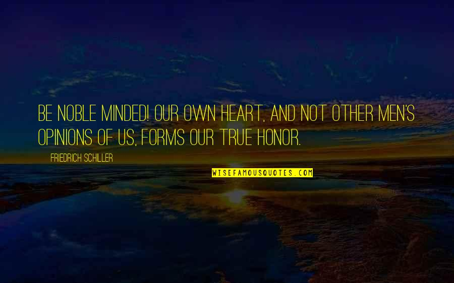Quotes Werther Quotes By Friedrich Schiller: Be noble minded! Our own heart, and not