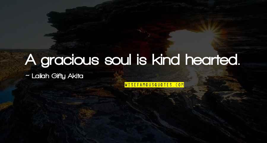 Quotes Werther Quotes By Lailah Gifty Akita: A gracious soul is kind hearted.