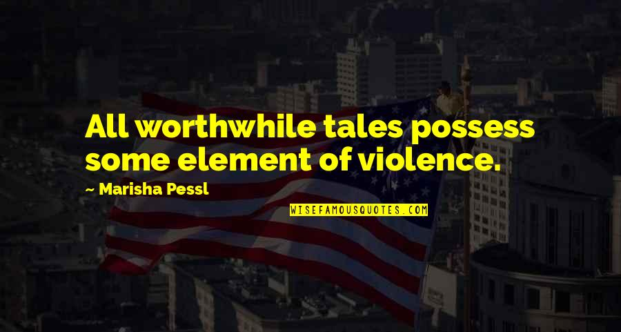 Quotes Werther Quotes By Marisha Pessl: All worthwhile tales possess some element of violence.