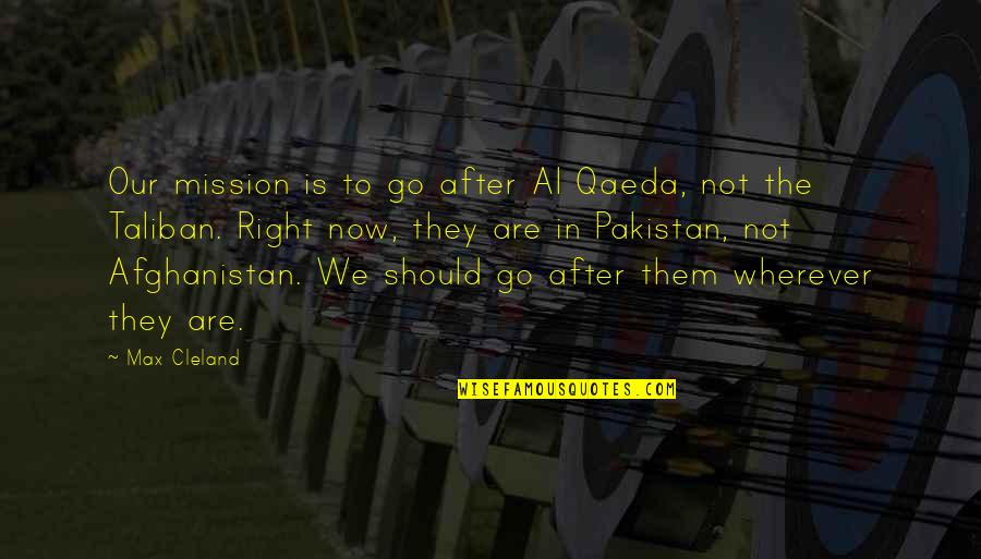 Quotes Werther Quotes By Max Cleland: Our mission is to go after Al Qaeda,