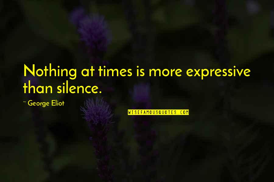 Quotes Wrongly Attributed To Einstein Quotes By George Eliot: Nothing at times is more expressive than silence.