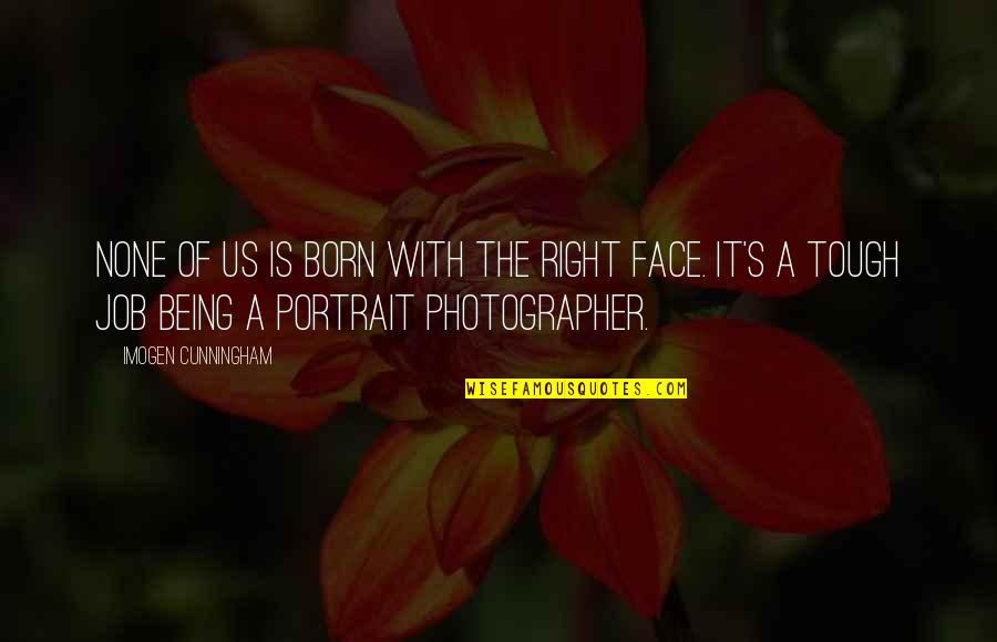 Quotes Wrongly Attributed To The Bible Quotes By Imogen Cunningham: None of us is born with the right