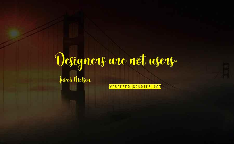 Quotes Wrongly Attributed To The Bible Quotes By Jakob Nielsen: Designers are not users.