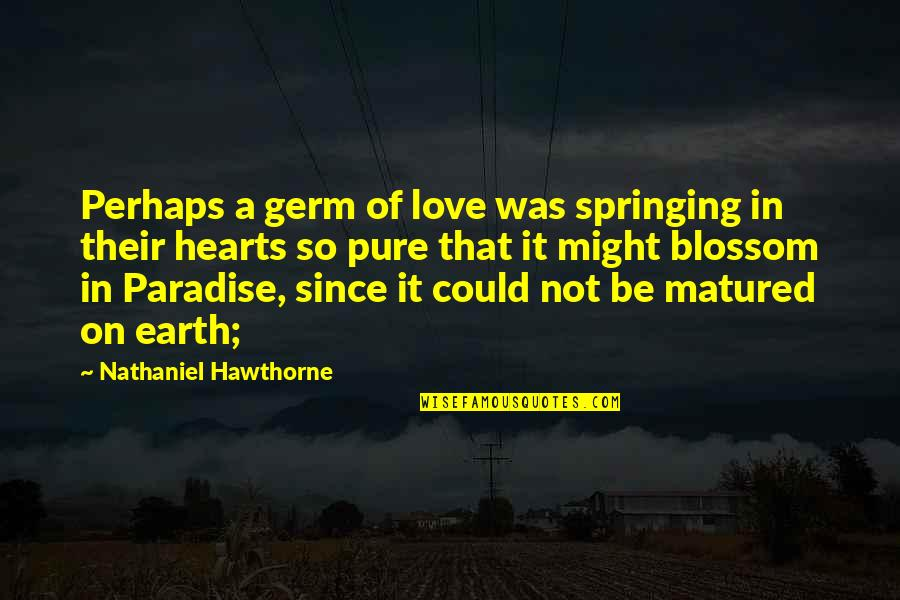 Quotes Wrongly Attributed To The Bible Quotes By Nathaniel Hawthorne: Perhaps a germ of love was springing in