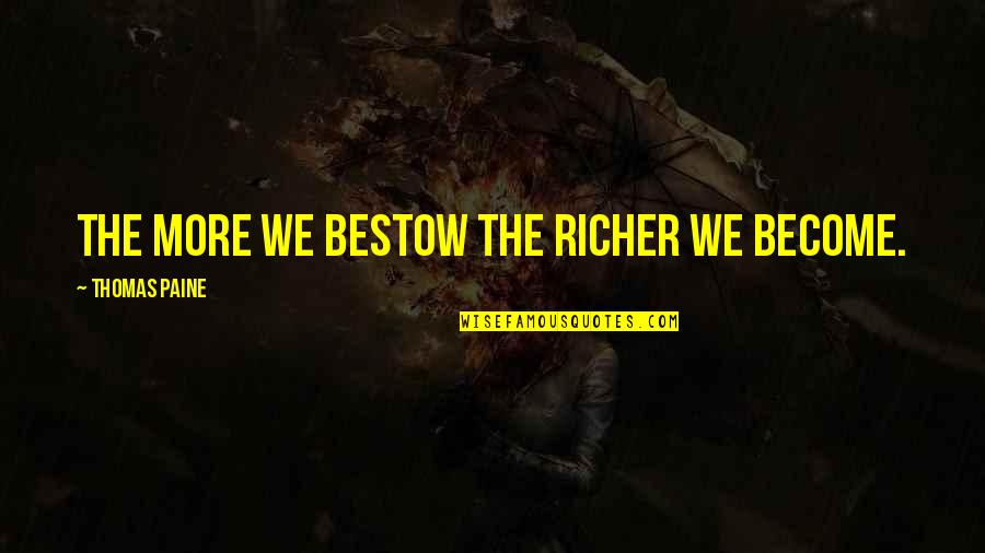 Quotes Wrongly Attributed To The Bible Quotes By Thomas Paine: The more we bestow the richer we become.