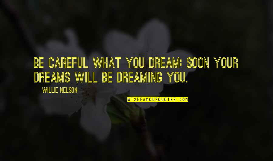 Quotes Wrongly Attributed To The Bible Quotes By Willie Nelson: Be careful what you dream: soon your dreams