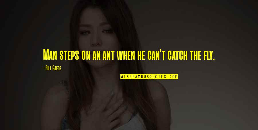 Quotes Zinn Quotes By Bill Gaede: Man steps on an ant when he can't