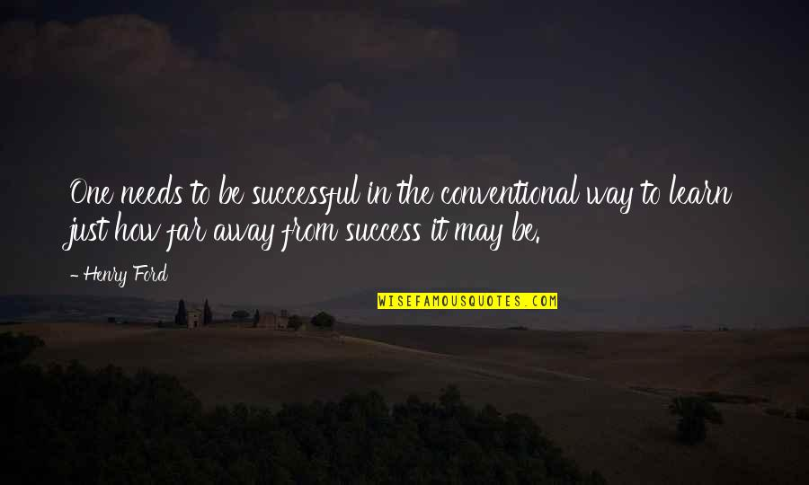 Quotes Zinn Quotes By Henry Ford: One needs to be successful in the conventional