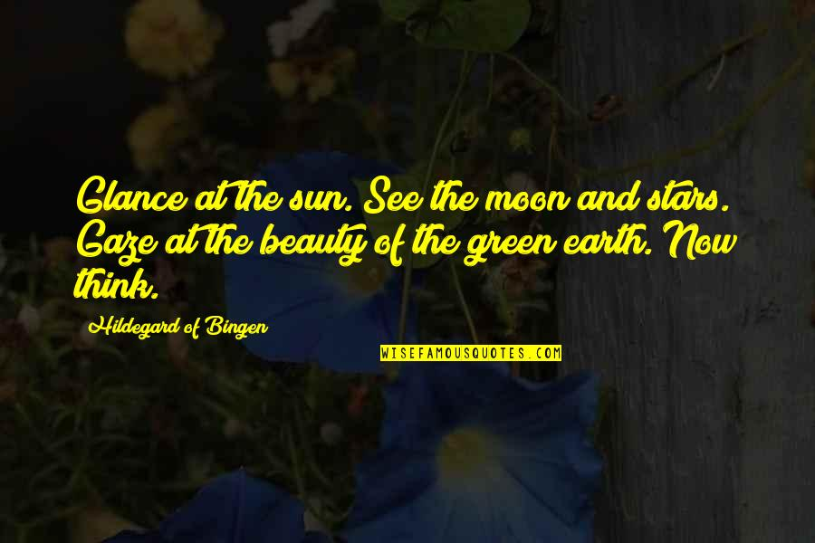 Quotes Zinn Quotes By Hildegard Of Bingen: Glance at the sun. See the moon and