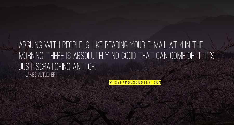 Quotes Zinn Quotes By James Altucher: Arguing with people is like reading your e-mail