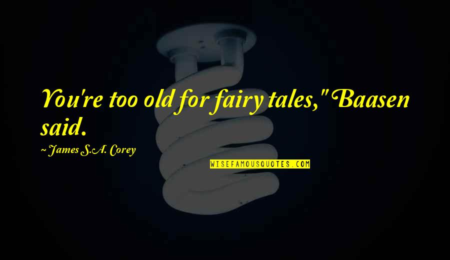 "Quotes Zinn Quotes By James S.A. Corey: You're too old for fairy tales,"" Baasen said."