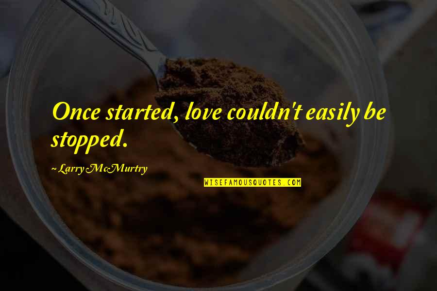 Quotes Zinn Quotes By Larry McMurtry: Once started, love couldn't easily be stopped.