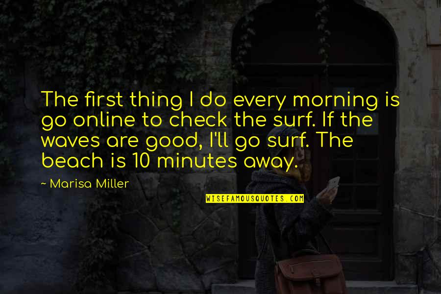 Quotes Zinn Quotes By Marisa Miller: The first thing I do every morning is