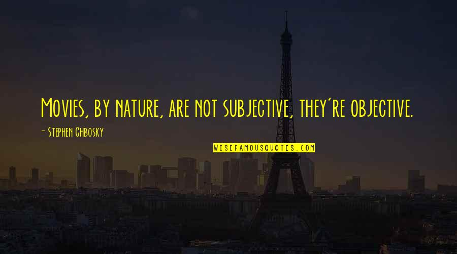 Quotes Zinn Quotes By Stephen Chbosky: Movies, by nature, are not subjective, they're objective.