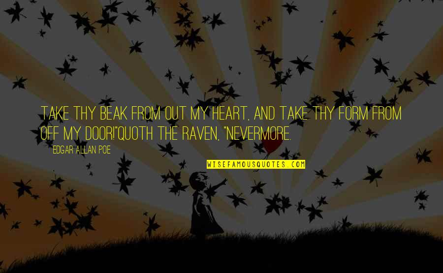 Quoth The Raven Nevermore Quotes By Edgar Allan Poe: Take thy beak from out my heart, and