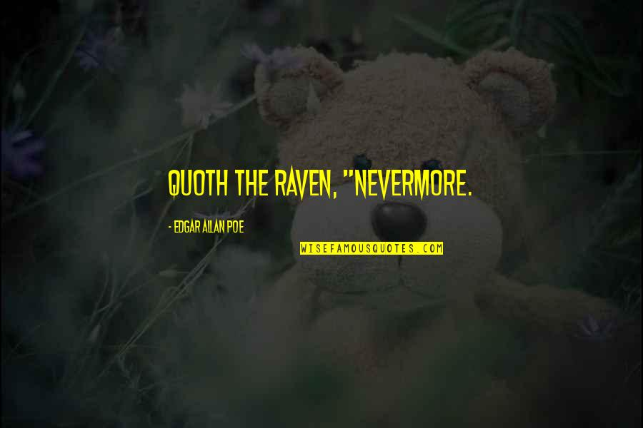 "Quoth The Raven Nevermore Quotes By Edgar Allan Poe: Quoth the Raven, ""Nevermore."