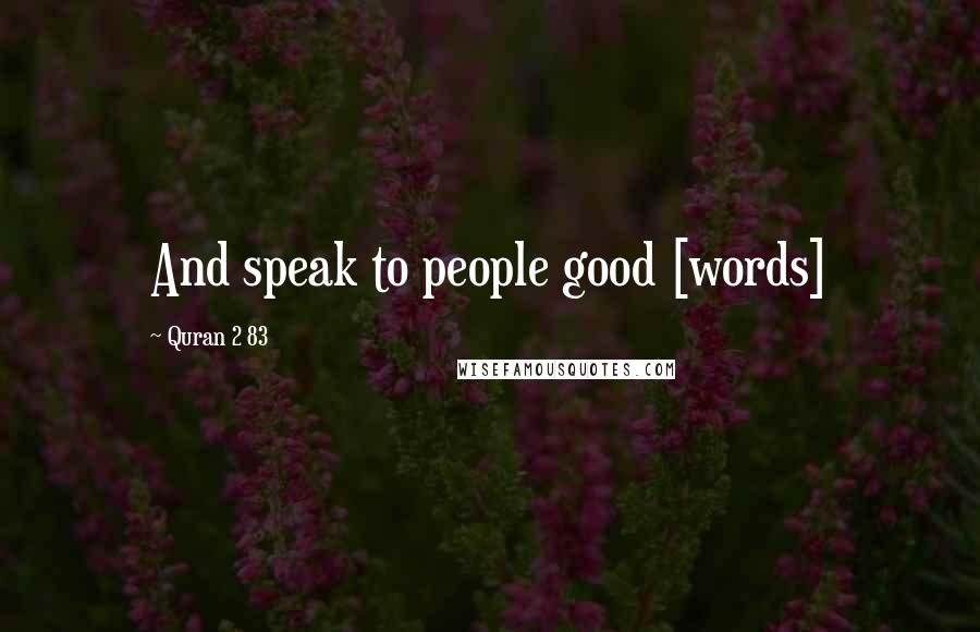 Quran 2 83 quotes: And speak to people good [words]