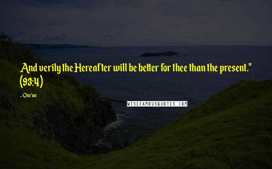 """Qur'an quotes: And verily the Hereafter will be better for thee than the present."""" (93:4)"""