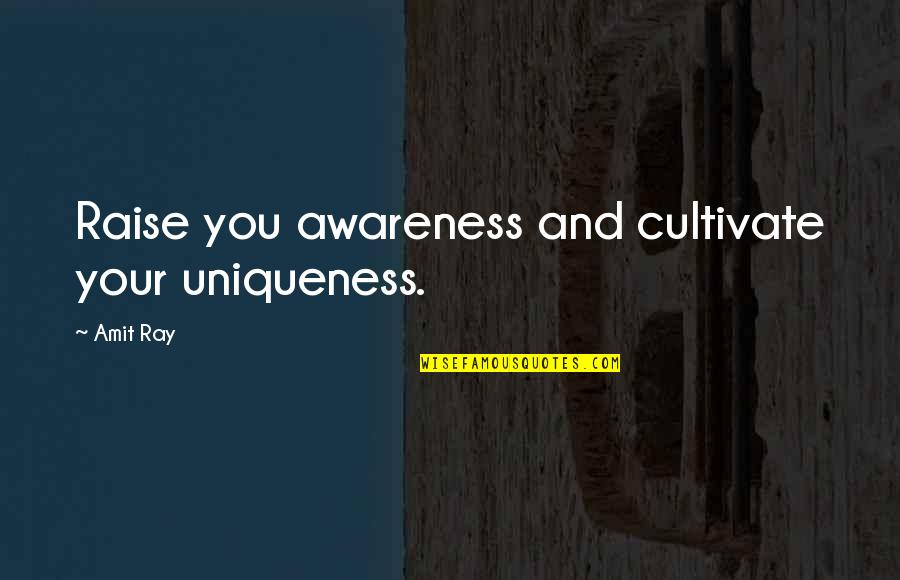Quran Translation Quotes By Amit Ray: Raise you awareness and cultivate your uniqueness.