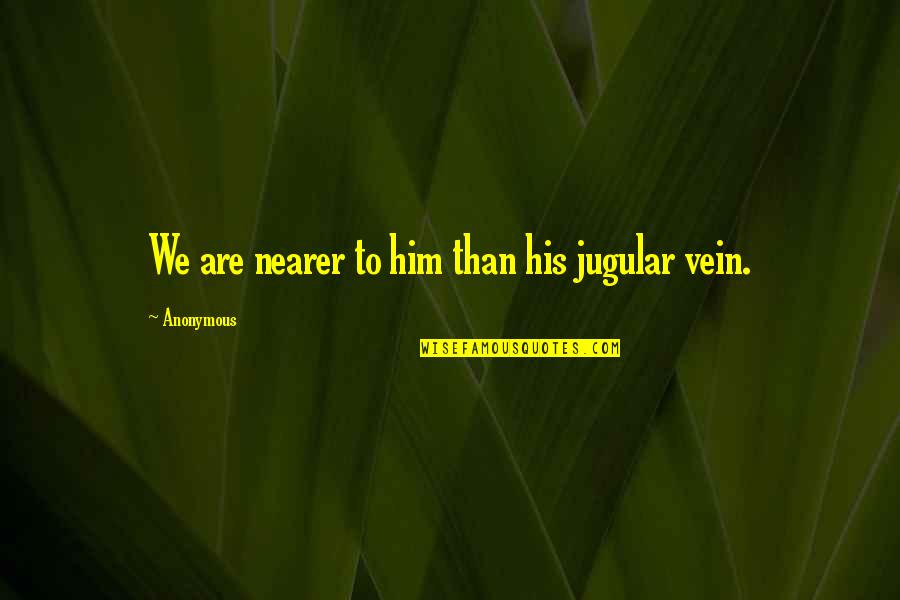 Quranic Quotes By Anonymous: We are nearer to him than his jugular
