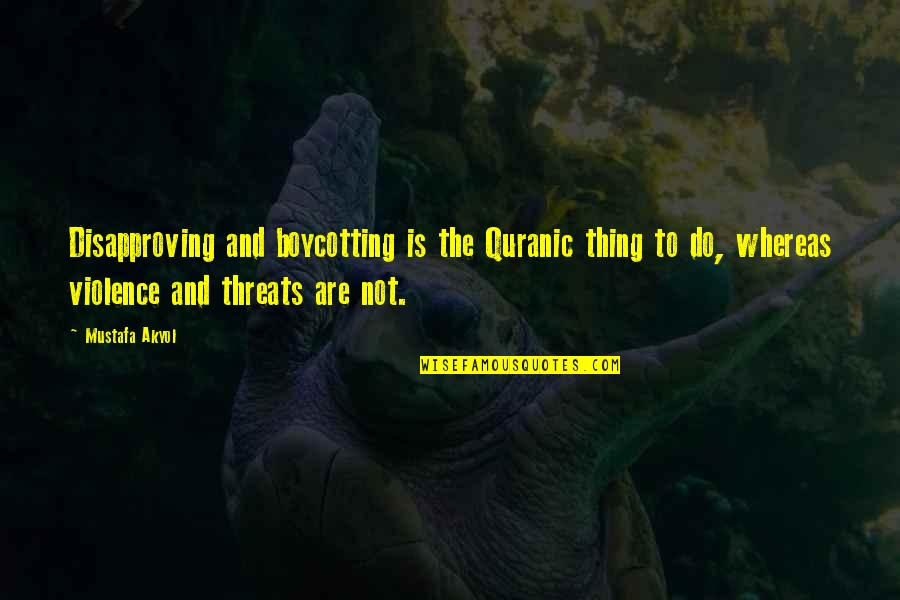 Quranic Quotes By Mustafa Akyol: Disapproving and boycotting is the Quranic thing to