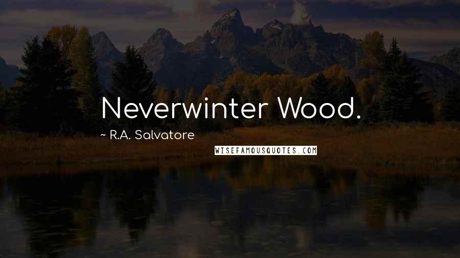 R.A. Salvatore quotes: Neverwinter Wood.
