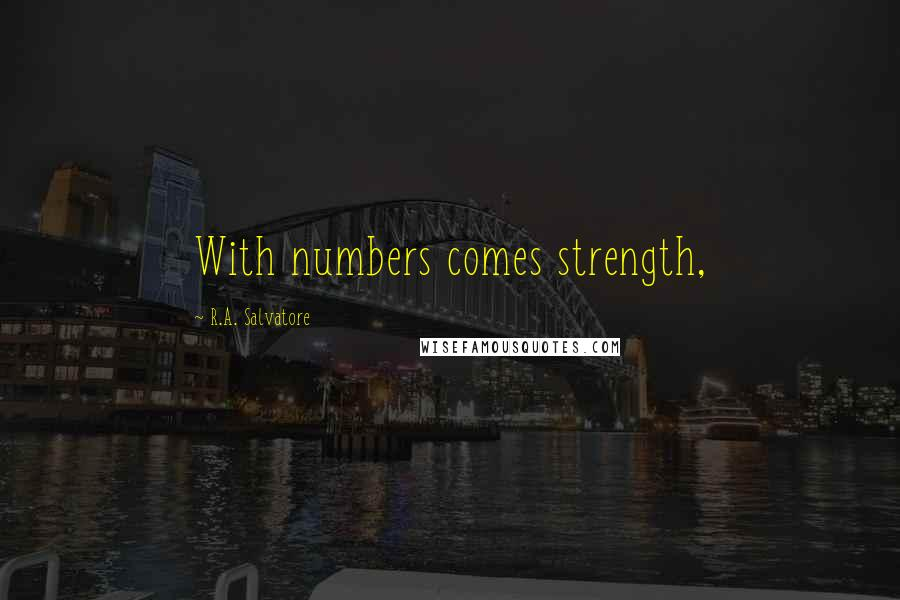 R.A. Salvatore quotes: With numbers comes strength,