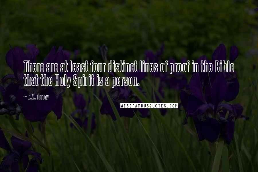 R.A. Torrey quotes: There are at least four distinct lines of proof in the Bible that the Holy Spirit is a person.