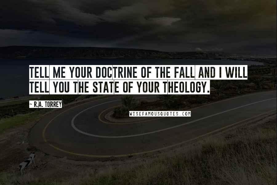 R.A. Torrey quotes: Tell me your doctrine of the Fall and I will tell you the state of your theology.