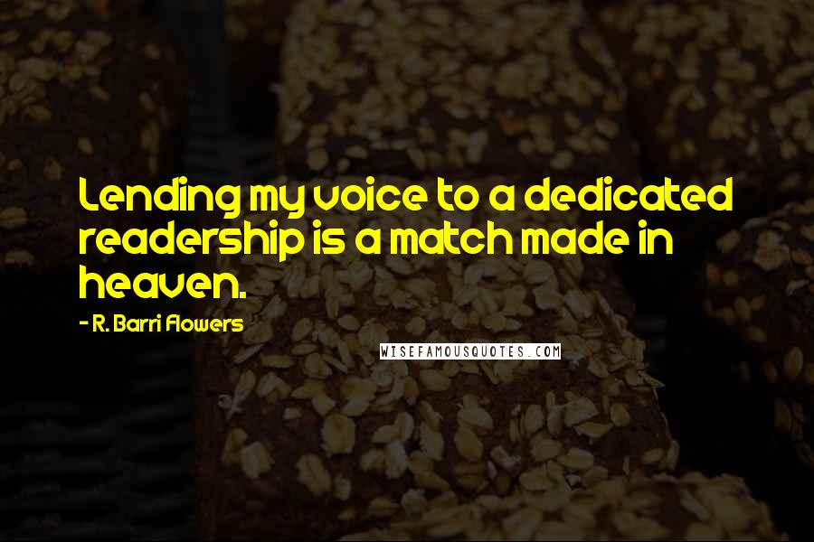 R. Barri Flowers quotes: Lending my voice to a dedicated readership is a match made in heaven.